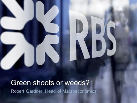 Green shoots or weeds? Robert Gardner, Head of Macroeconomics.