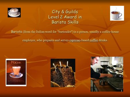 City & Guilds Level 2 Award in Barista Skills Barista (from the Italian word for bartender) is a person, usually a coffee-house employee, who prepares.