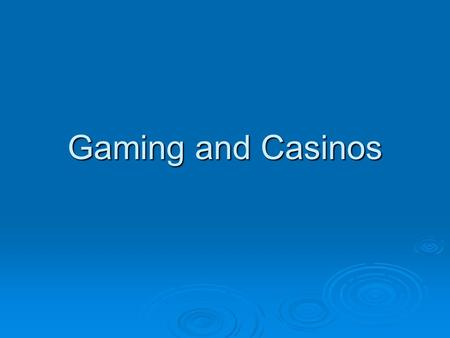 Gaming and Casinos. History of Gaming  Earliest recorded gaming dates to China in 2300BC  Egyptian Pyramids – Dice  Troy  Christ's.