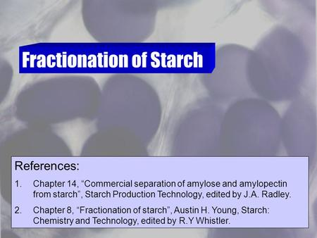 "Fractionation of Starch References: 1.Chapter 14, ""Commercial separation of amylose and amylopectin from starch"", Starch Production Technology, edited."