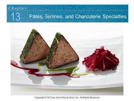 13 Chapter Copyright © 2013 by John Wiley & Sons, Inc. All Rights Reserved Pâtés, Terrines, and Charcuterie Specialties.