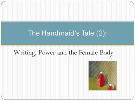 Writing, Power and the Female Body The Handmaid's Tale (2):