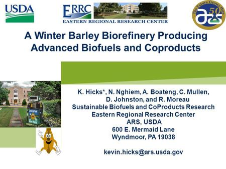 A Winter Barley Biorefinery Producing Advanced Biofuels and Coproducts K. Hicks*, N. Nghiem, A. Boateng, C. Mullen, D. Johnston, and R. Moreau Sustainable.
