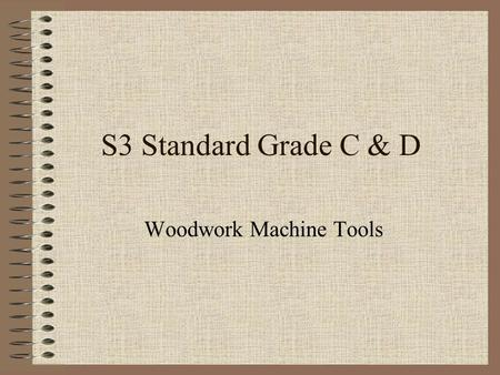 S3 Standard Grade C & D Woodwork Machine Tools. Next Slide >< Previous Slide Mr A. Atkinson Circular Saw Machine 1Machine 2 Bandsaw.