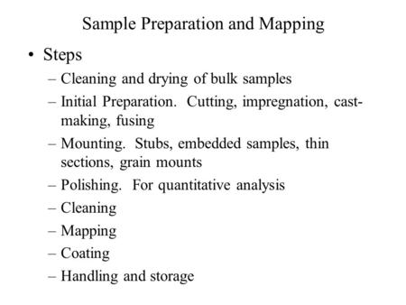Sample Preparation and Mapping Steps –Cleaning and drying of bulk samples –Initial Preparation. Cutting, impregnation, cast- making, fusing –Mounting.