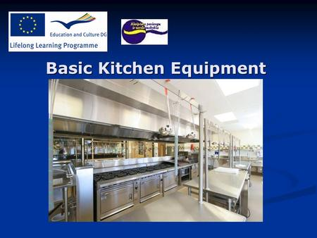 Basic Kitchen Equipment. Preface Nowadays food preparation technologies are developing rapidly. Hard handwork in the kitchen decreases as new food preparation.