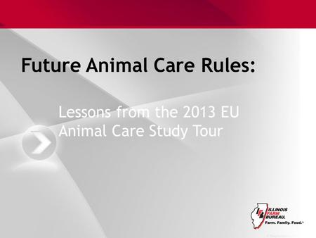 Future Animal Care Rules: Lessons from the 2013 EU Animal Care Study Tour.