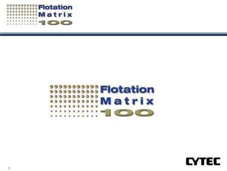 1. 2 Flotation Matrix 100™ Driving Measurable Quality & Performance Improvements.
