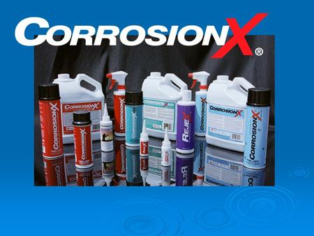 CorrosionX. Who Is Corrosion Technologies?  Chemical research firm with roots in aerospace and military markets.  Expanded into new markets including.