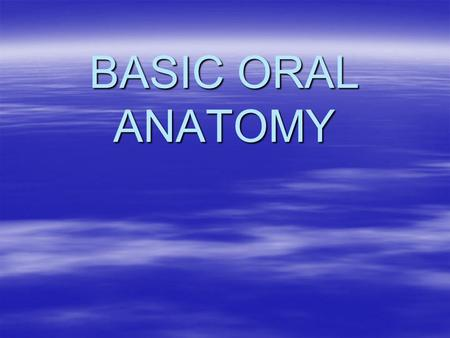 BASIC ORAL ANATOMY. Oral Cavity (mouth)  The entire oral cavity is lined with mucous membrane tissue. The oral cavity consists of the following two areas: