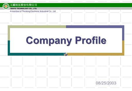 元耀科技股份有限公司 YENYO TECHNOLOGY CO., LTD. Company Profile 08/25/2003 A member of Thinking Electronic Industrial Co., Ltd.