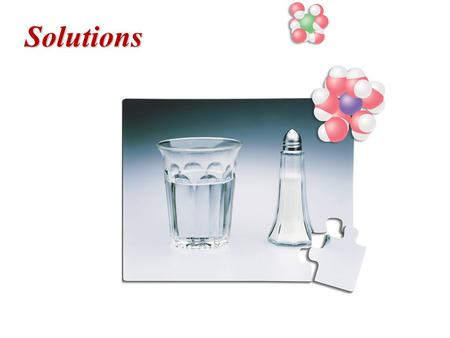 Solutions. Solutions A solution is a homogeneous mixture. A solution is composed of a solute dissolved in a solvent. Solutions exist in all three physical.