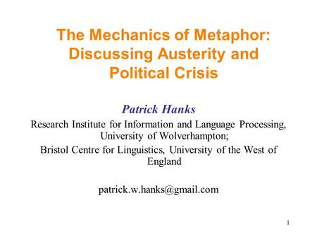 1 The Mechanics of Metaphor: Discussing Austerity and Political Crisis Patrick Hanks Research Institute for Information and Language Processing, University.