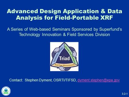 3.2-1 Advanced Design Application & Data Analysis for Field-Portable XRF Contact: Stephen Dyment, OSRTI/TIFSD,