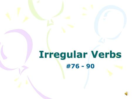 Irregular Verbs #76 - 90 throw Present throw Past threw Past Participle thrown Present Participle throwing.