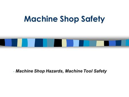 Machine Shop Hazards, Machine Tool Safety