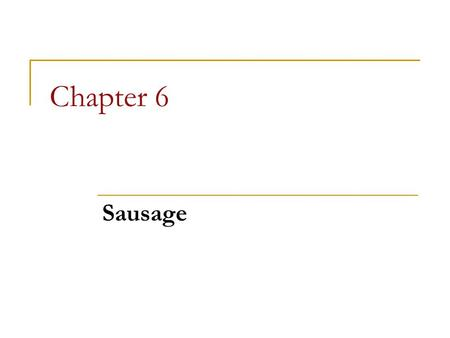 Chapter 6 Sausage.