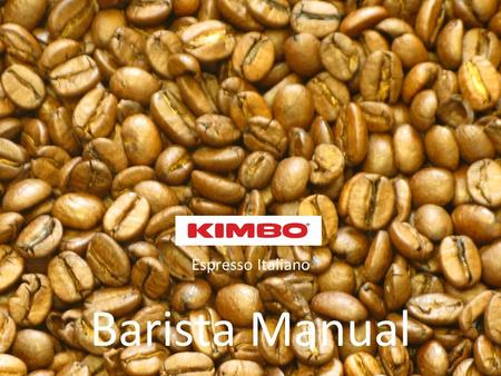 Espresso Italiano Barista Manual. What you need to know First: Learn how to operate the espresso machine and grinder, your trainer will help you. Second: