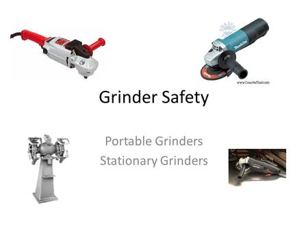Grinder Safety Portable Grinders Stationary Grinders.