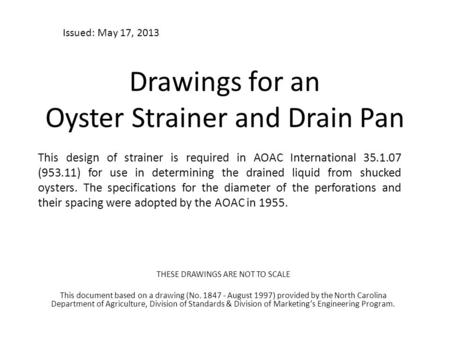 Drawings for an Oyster Strainer and Drain Pan This design of strainer is required in AOAC International 35.1.07 (953.11) for use in determining the drained.