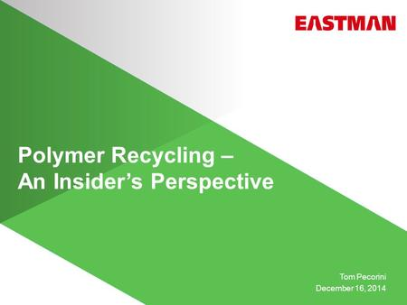 Polymer Recycling – An Insider's Perspective Tom Pecorini December 16, 2014.