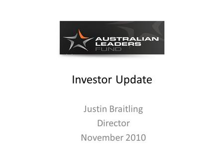 Investor Update Justin Braitling Director November 2010.