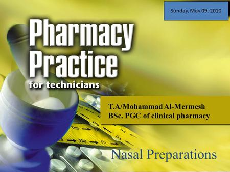 T.A/Mohammad Al-Mermesh BSc. PGC of clinical pharmacy Nasal Preparations Sunday, May 09, 2010.