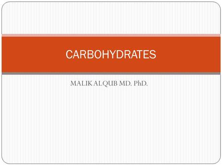 MALIK ALQUB MD. PhD. CARBOHYDRATES. Summary Structure of carbohydrates Monosaccharides Disaccharides Polysaccharides Functions of carbohydrates.
