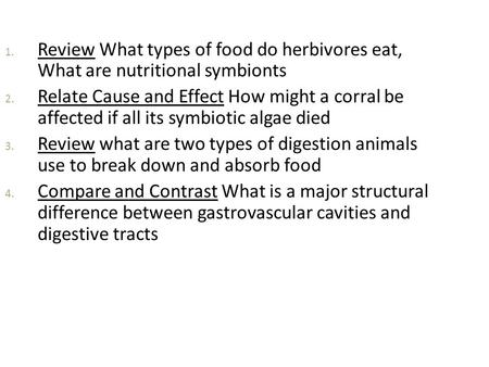 Review What types of food do herbivores eat, What are nutritional symbionts Relate Cause and Effect How might a corral be affected if all its symbiotic.