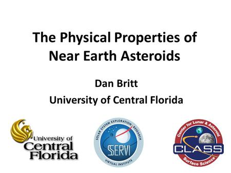 The Physical Properties of Near Earth Asteroids Dan Britt University of Central Florida.