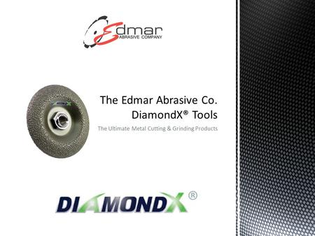 The Ultimate Metal Cutting & Grinding Products ®.