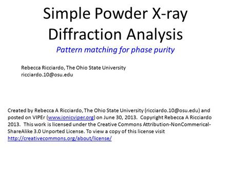 Simple Powder X-ray Diffraction Analysis Pattern matching for phase purity Rebecca Ricciardo, The Ohio State University Created by.