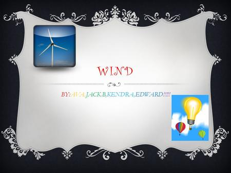 WIND BY:AVA,JACK.B,KENDRA,EDWARD!!!!!.  Wind is moving air. We can use the energy in wind to do work.  In the Netherlands, people used windmills to.