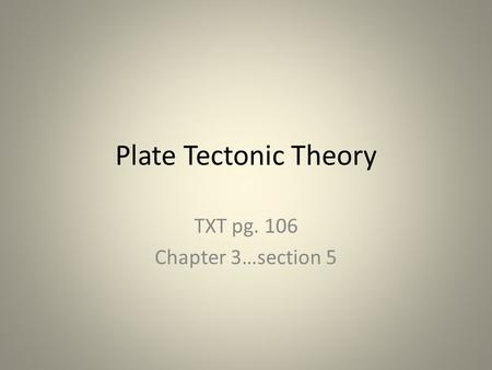 Plate Tectonic Theory TXT pg. 106 Chapter 3…section 5.