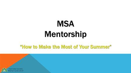 MSA Mentorship. What do you want to do in the Summer? What do you think you should do in Summer?