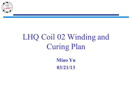LHQ Coil 02 Winding and Curing Plan Miao Yu 03/21/13.