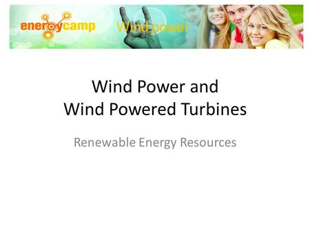 Wind Power and Wind Powered Turbines Renewable Energy Resources Wind power.