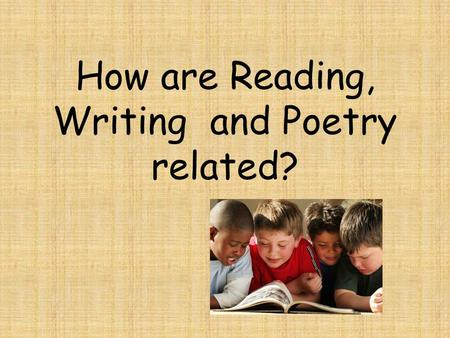 How are Reading, Writing and Poetry related?