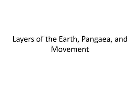 Layers of the Earth, Pangaea, and Movement. Planet Earth There are different layers to our planet The simplest way to break it down is into 3 layers: