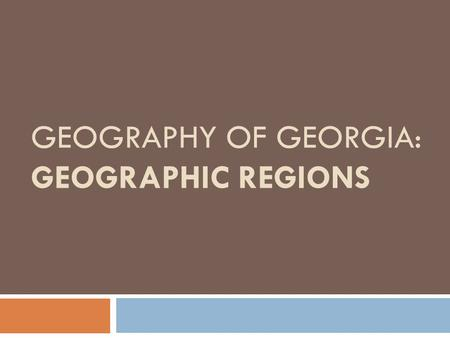 GEOGRAPHY OF GEORGIA: GEOGRAPHIC REGIONS. Appalachian Plateau  Smallest region  Part of the Appalachian Mountains  Contains Georgia's only coal deposit.