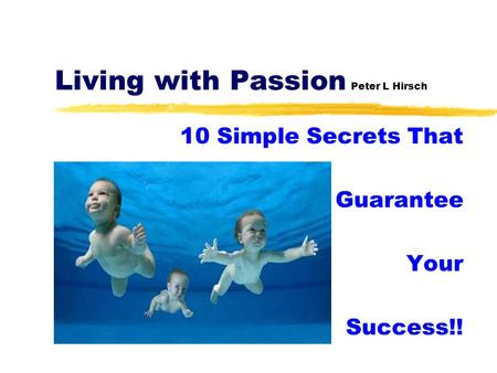 Living with Passion Peter L Hirsch 10 Simple Secrets That Guarantee Your Success!!