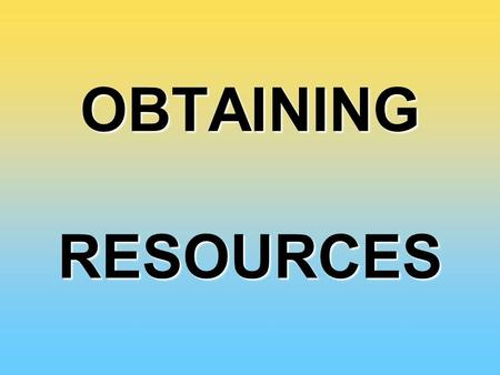 OBTAINING RESOURCES. WHAT IS ENERGY? ENERGY is the ability to do work.