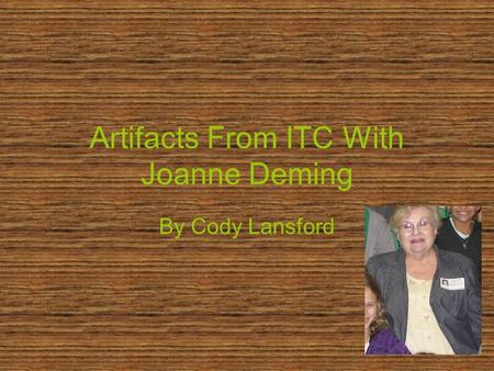 Artifacts From ITC With Joanne Deming By Cody Lansford.
