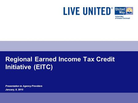 Regional Earned Income Tax Credit Initiative (EITC) Presentation to Agency Providers January, 9, 2015.