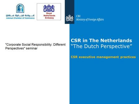 "CSR in The Netherlands ""The Dutch Perspective"" CSR executive management practices."