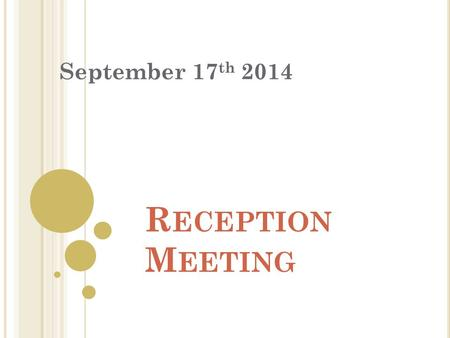 R ECEPTION M EETING September 17 th 2014. A IMS FOR THE MEETING : To find out about routines and procedures in Reception To find out about the topics.