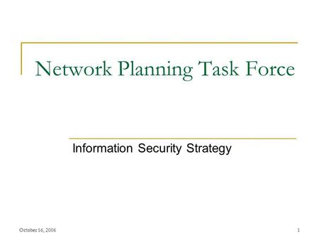 October 16, 20061 Network Planning Task Force Information Security Strategy.