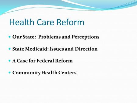 Health Care Reform Our State: Problems and Perceptions State Medicaid: Issues and Direction A Case for Federal Reform Community Health Centers.