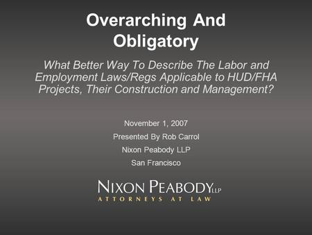 Overarching And Obligatory What Better Way To Describe The Labor and Employment Laws/Regs Applicable to HUD/FHA Projects, Their Construction and Management?