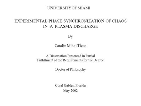 EXPERIMENTAL PHASE SYNCHRONIZATION OF CHAOS IN A PLASMA DISCHARGE By Catalin Mihai Ticos A Dissertation Presented in Partial Fulfillment of the Requirements.